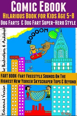 Comic Ebook: Hilarious Book For Kids Age 5-8 - Dog Farts & Dog Fart Super-Hero Style (FART BOOK: Fart Freestyle Sounds On the Highest New Yorker Skyscraper ... Volume 2 New & Enhanced Color & Audiobook)