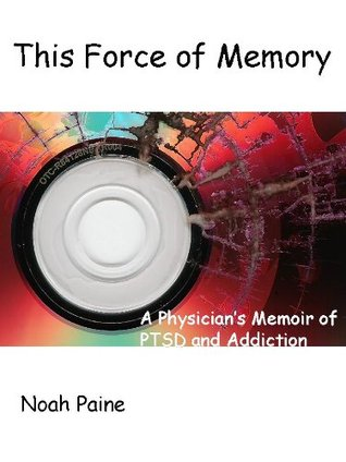 This Force of Memory: A Surgeon's Experience with PTSD and Addiction