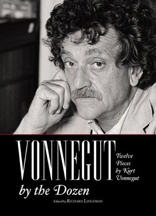 Vonnegut by the Dozen: Twelve Pieces by Kurt Vonnegut