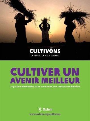 Cultiver un avenir meilleur : La justice alimentaire dans un monde aux ressources limitees (livre numerique) (French Edition)