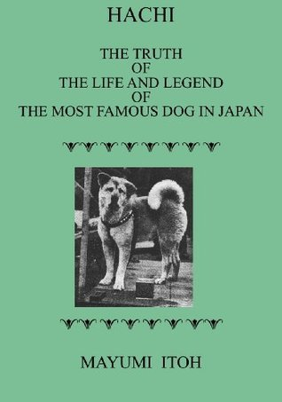 Hachi:The Truth of The Life and Legend of the Most Famous Dog in Japan