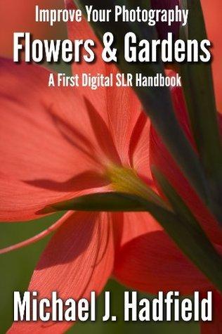 Flowers & Gardens - A First Digital SLR Handbook