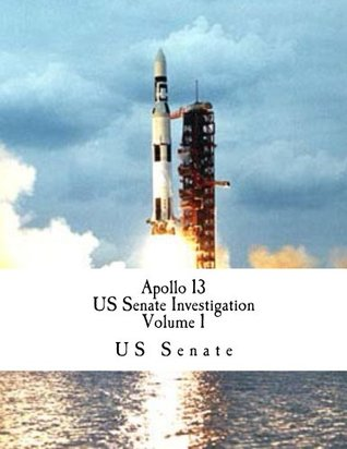 Apollo 13 US Senate Investigation Volume 1
