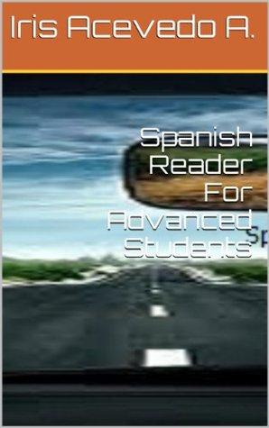 Spanish Reader For Advanced Students (Spanish Reader for Beginners, Intermediate and Advanced Students)