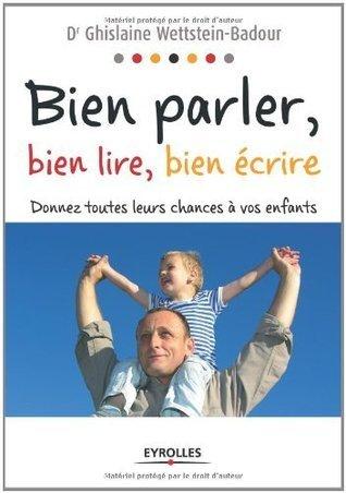 Bien parler, bien lire, bien écrire : Donnez toutes leurs chances à vos enfants (ED ORGANISATION)