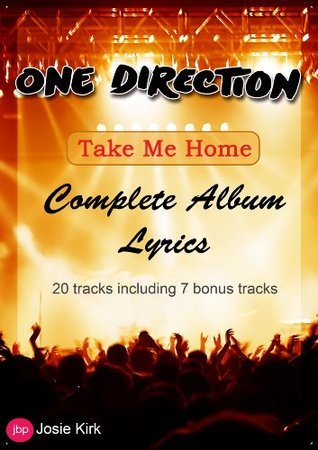 One Direction - Take Me Home Song Lyrics - Volume 2 (One Direction Complete Song Lyrics) (1D - One Direction Complete Song Lyrics)