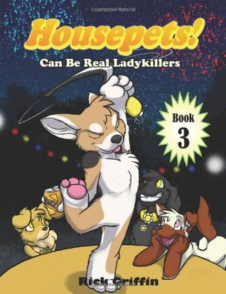 Housepets! Can Be Real Ladykillers (Housepets, #3)