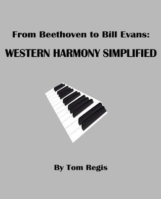 From Beethoven to Bill Evans: WESTERN HARMONY SIMPLIFIED