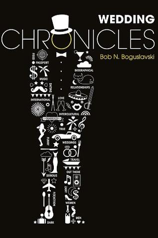 Wedding Chronicles by Bob N. Boguslavski