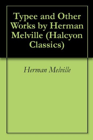 Typee and Other Works by Herman Melville