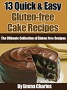 13 Quick & Easy Gluten-free Cake Recipes (The Ultimate Collection of Gluten Free Recipes)