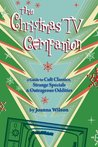 The Christmas TV Companion: a Guide to Cult Classics, Strange Specials and Outrageous Oddities