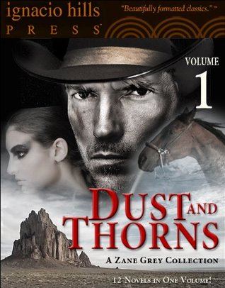 Dust and Thorns: A Zane Grey Collection, Volume One (Twelve novels in one volume!)