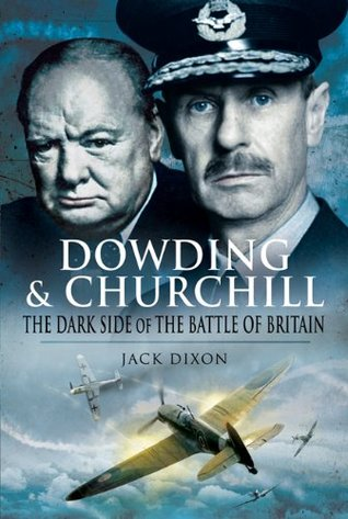 Dowding and Churchill: The Dark Side of the Battle of Britain