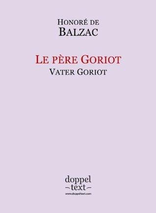 Le Père Goriot = Vater Goriot: zweisprachige Ausgabe Französisch-Deutsch / Edition Bilingue français-Allemand