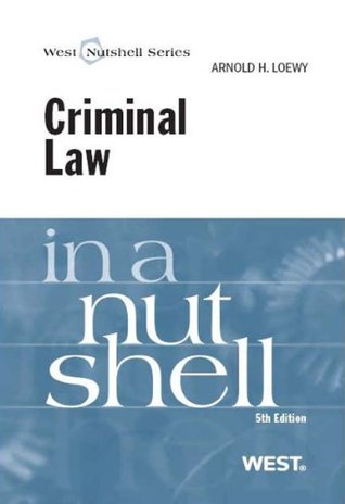 west nutshell series Criminal Law in a Nutshell (Nutshell Series) by Arnold H. Loewy