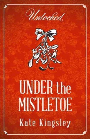 Under the Mistletoe (Unlocked Christmas Collection)