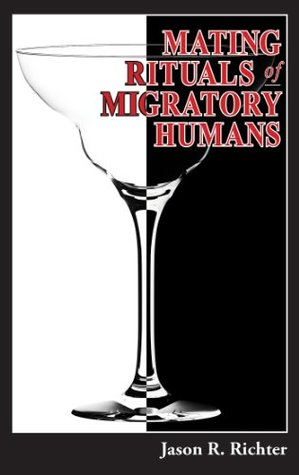 Mating Rituals of Migratory Humans: A Novel of Sex, Restaurants and Redemption