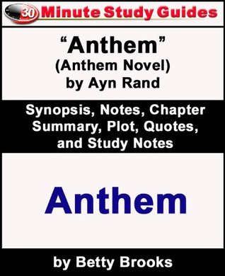 """30-Minute Study Guide: """"Anthem"""" (Anthem Novel) by Ayn Rand Synopsis, Notes, Chapter Summary, Plot, and Study Notes"""