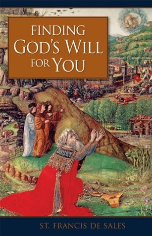 Finding Gods Will For You By Francis De Sales