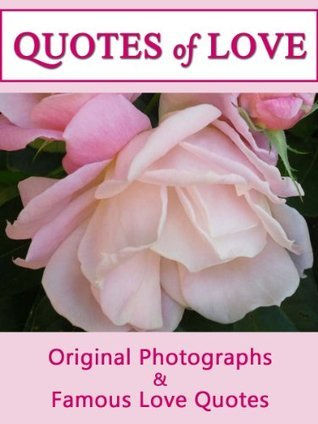 Quotes Of Love: A Compilation of Quotations & Original Photographs For Mothers (Quotes Of Love 9)