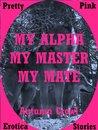 My Alpha, My Master, My Mate: A Werewolf Romance Erotica Story