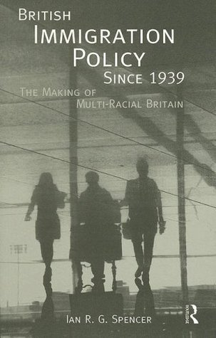 British Immigration Policy Since 1939: The Making of Multi-Racial Britain