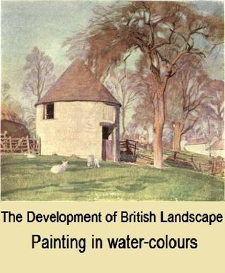The development of British landscape painting in water-colours