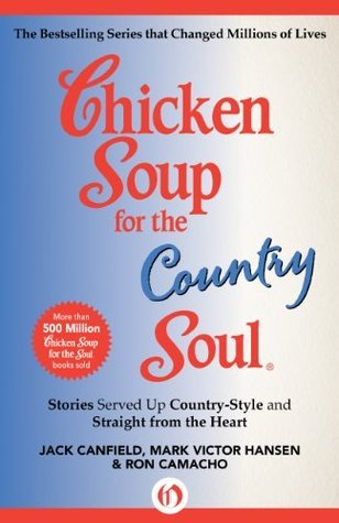 Chicken Soup for the Country Soul: Stories Served Up Country-Style and Straight from the Heart