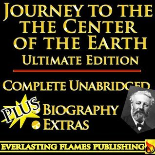JOURNEY TO THE CENTER OF THE EARTH BY JULES VERNE ULTIMATE EDITION - Unabridged Complete Legendary Book PLUS BIOGRAPHY [ANNOTATED]