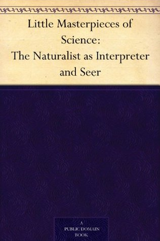Little Masterpieces of Science: The Naturalist as Interpreter and Seer