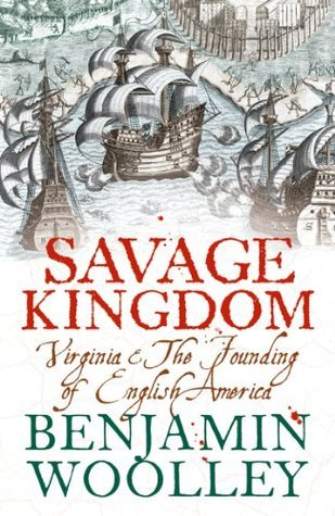 Savage Kingdom: Virginia and The Founding of English America