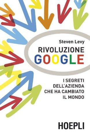 Rivoluzione Google: I segreti dell'azienda che ha cambiato il mondo (Business & technology) (Italian Edition)