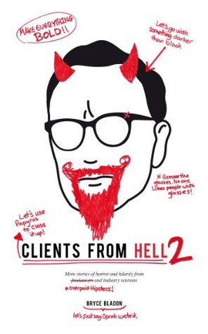 Clients From Hell 2: A collection of anonymously-contributed client horror stories from designers (Clients From Hell: A collection of anonymously-contributed client horror stories from designers)