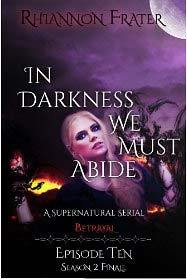 Betrayal (In Darkness We Must Abide #10)