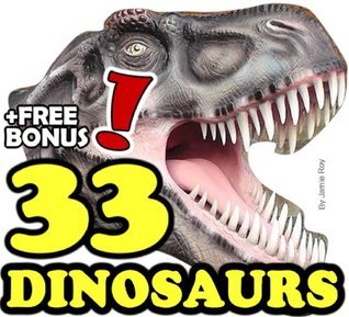 The 33 Greatest Dinosaurs: A Kids' Learn to Read Animal Picture Book with Real Fossils and Large Photos (Free Bonus: 30+ Free Online Kids' Jigsaw Puzzle ... (33 Animals | Animal Fact Books for Kids)