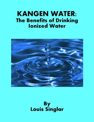 Kangen Water: The Benefits of Drinking Ionized Water