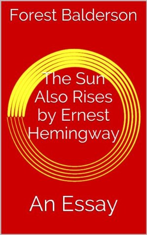 The Sun Also Rises An Essay By Forest Balderson The Sun Also Rises An Essay Business Plan Writer Fees also Essay Examples For High School  Should The Government Provide Health Care Essay