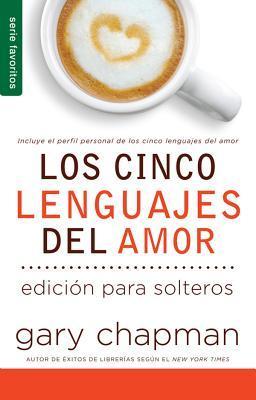 Los Cinco Lenguajes del Amor. Edición para solteros by Gary Chapman