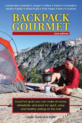Ebook Backpack Gourmet: Good Hot Grub You Can Make at Home, Dehydrate, and Pack for Quick, Easy, and Healthy Eating on the Trail by Linda Frederick Yaffe DOC!
