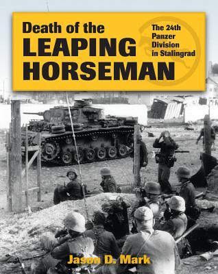 Death of the Leaping Horseman: The 24th Panzer Division in Stalingrad (Revised)