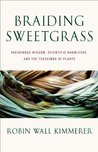 Book cover for Braiding Sweetgrass: Indigenous Wisdom, Scientific Knowledge and the Teachings of Plants