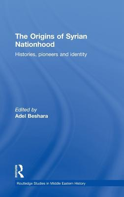 The Origins of Syrian Nationhood: Histories, Pioneers and Identity