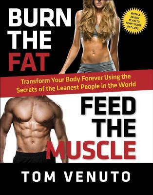 Burn the Fat, Feed the Muscle: A 30-Day Plan to Shed Fat, Get Lean, and Transform Your Body for Good por Tom Venuto
