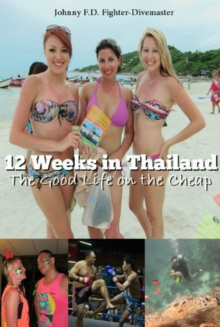 12 Weeks in Thailand: The Guide Book to Travel Cheap, Learn Muay Thai all while Living the 4-Hour Workweek