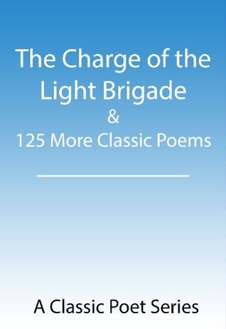 The Charge of the Light Brigade & 125 More Classic Poems