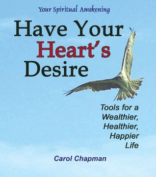 Have Your Hearts Desire: Tools for a Wealthier, Healthier, Happier Life or Change Your Life with Inspirational Prayers, Forgive, Help Relationships, the ... Spirit Healing