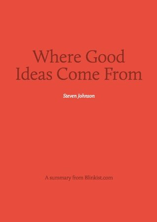 Where Good Ideas Come From   A Summary of Steven Johnson's Book on