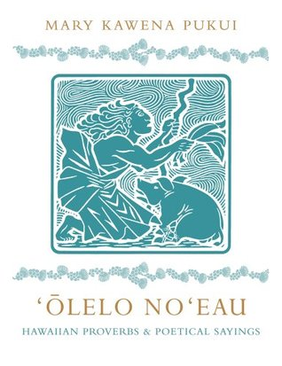 Olelo Noeau: Hawaiian Proverbs and Poetical Saying...