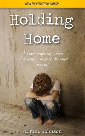 Holding Home: A heart-rendering story of domestic violence & abuse survival